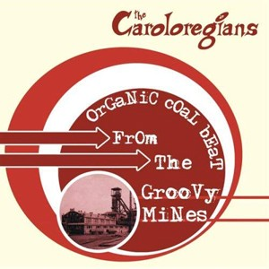 LP: The Caroloregians - Organic Coal Beat from the Groovy Mines