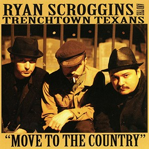 CD: Ryan Scroggins & The Trenchtown Texans - Move to the Country