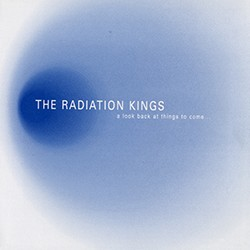 "The Radiation Kings: A Look Back at Things to Come (7"" EP)"